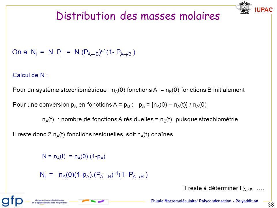 IUPAC Chimie Macromoléculaire/ Polycondensation - Polyaddition 38 On a N i = N. P i = N.(P A B ) i-1 (1- P A B ) Calcul de N : Pour un système stœchio
