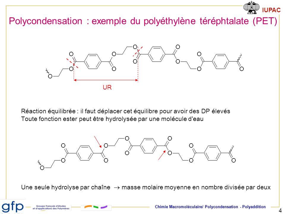 IUPAC Chimie Macromoléculaire/ Polycondensation - Polyaddition 4 UR Réaction équilibrée : il faut déplacer cet équilibre pour avoir des DP élevés Tout