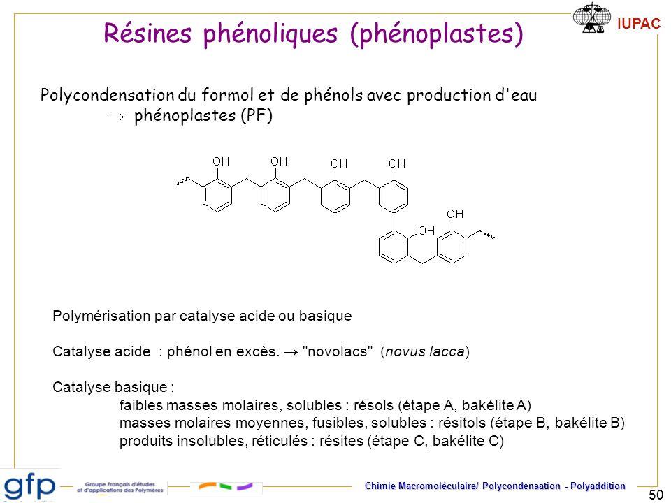 IUPAC Chimie Macromoléculaire/ Polycondensation - Polyaddition 50 Résines phénoliques (phénoplastes) Polycondensation du formol et de phénols avec pro
