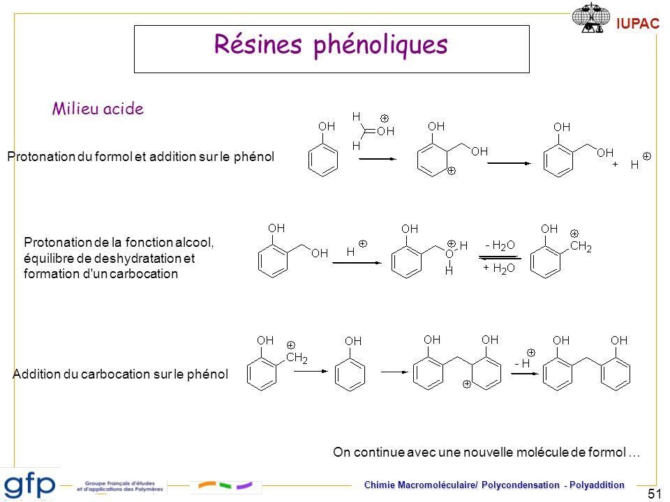IUPAC Chimie Macromoléculaire/ Polycondensation - Polyaddition 51 Résines phénoliques Milieu acide Protonation du formol et addition sur le phénol Pro