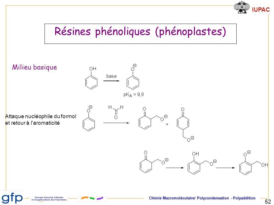 IUPAC Chimie Macromoléculaire/ Polycondensation - Polyaddition 52 Résines phénoliques (phénoplastes) Milieu basique Attaque nucléophile du formol et r