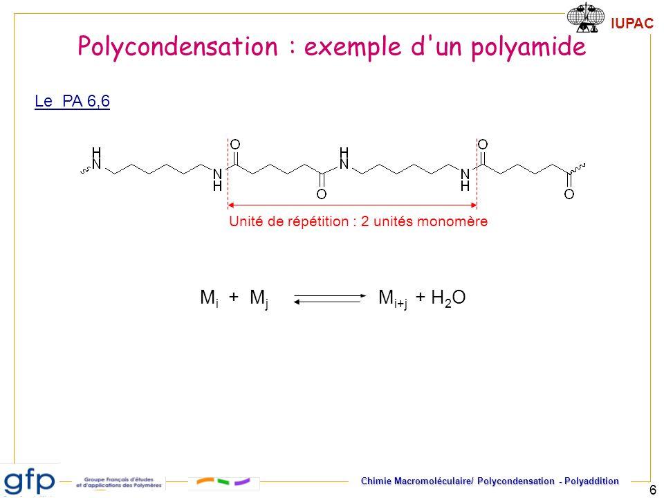 IUPAC Chimie Macromoléculaire/ Polycondensation - Polyaddition 6 Unité de répétition : 2 unités monomère Polycondensation : exemple d'un polyamide M i