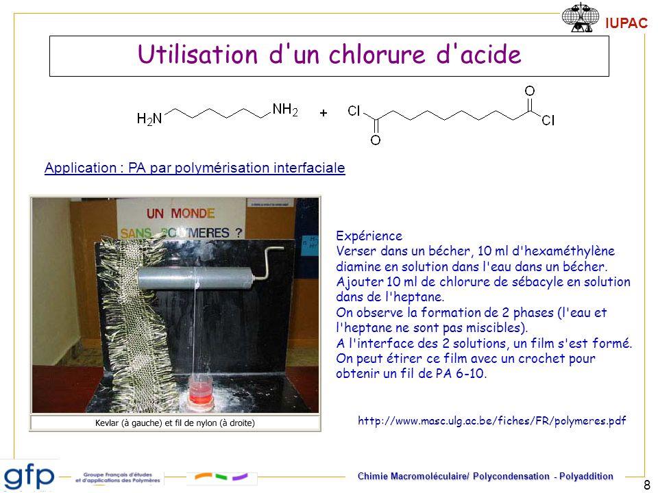 IUPAC Chimie Macromoléculaire/ Polycondensation - Polyaddition 8 Utilisation d'un chlorure d'acide Expérience Verser dans un bécher, 10 ml d'hexaméthy