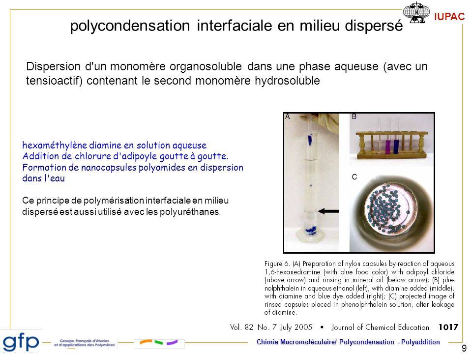 IUPAC Chimie Macromoléculaire/ Polycondensation - Polyaddition 9 polycondensation interfaciale en milieu dispersé Dispersion d'un monomère organosolub