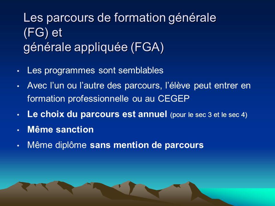 Les parcours de formation générale (FG) et générale appliquée (FGA) Les programmes sont semblables Avec lun ou lautre des parcours, lélève peut entrer