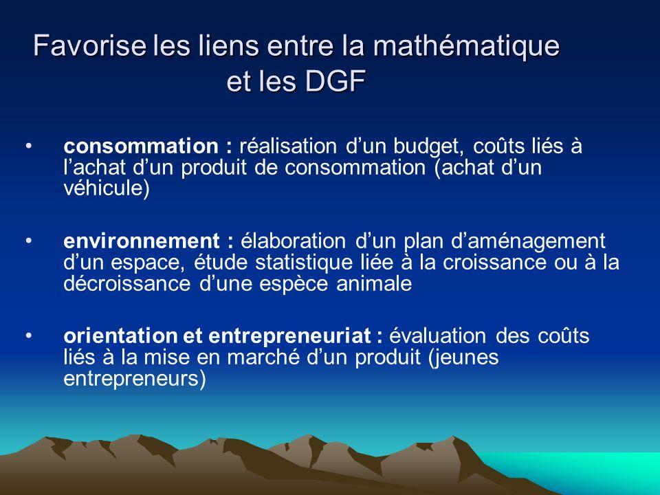 Favorise les liens entre la mathématique et les DGF consommation : réalisation dun budget, coûts liés à lachat dun produit de consommation (achat dun