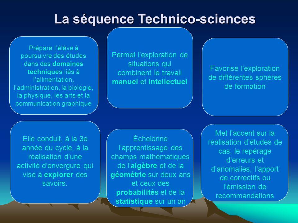 La séquence Technico-sciences Prépare lélève à poursuivre des études dans des domaines techniques liés à lalimentation, ladministration, la biologie,