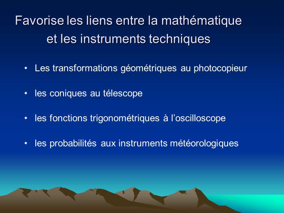 Favorise les liens entre la mathématique et les instruments techniques Les transformations géométriques au photocopieur les coniques au télescope les