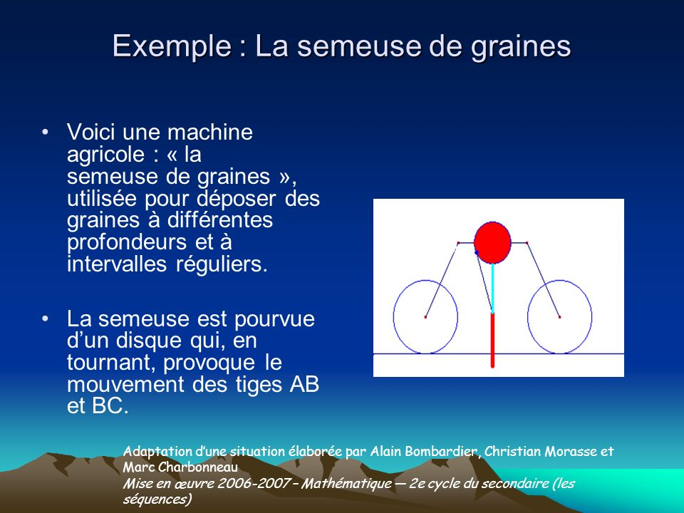 Exemple : La semeuse de graines Voici une machine agricole : « la semeuse de graines », utilisée pour déposer des graines à différentes profondeurs et