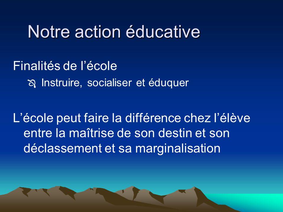 Notre action éducative Finalités de lécole Instruire, socialiser et éduquer Lécole peut faire la différence chez lélève entre la maîtrise de son desti