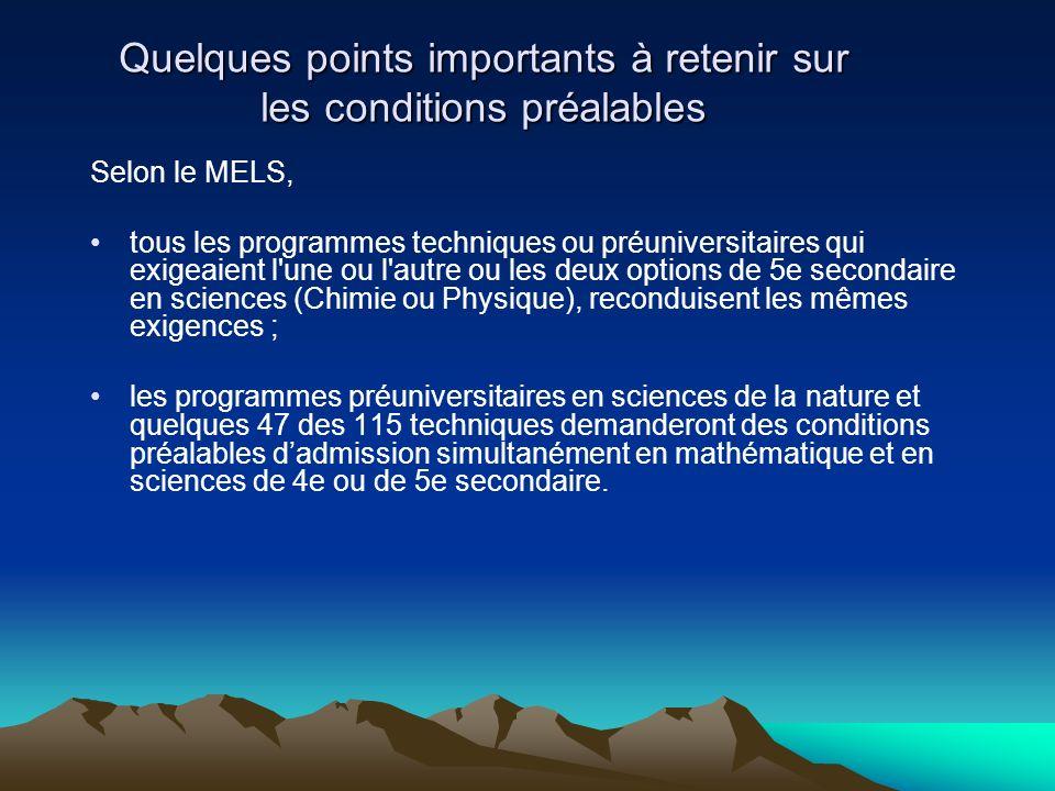 Selon le MELS, tous les programmes techniques ou préuniversitaires qui exigeaient l'une ou l'autre ou les deux options de 5e secondaire en sciences (C