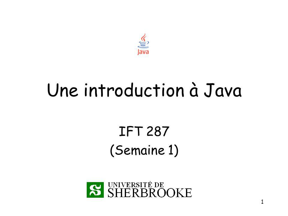 1 Une introduction à Java IFT 287 (Semaine 1)