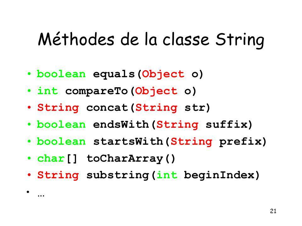 21 Méthodes de la classe String boolean equals(Object o) int compareTo(Object o) String concat(String str) boolean endsWith(String suffix) boolean sta