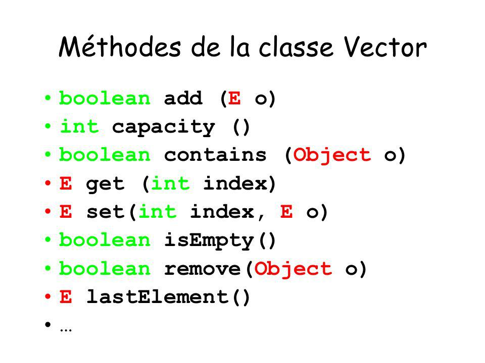 25 Méthodes de la classe Vector boolean add (E o) int capacity () boolean contains (Object o) E get (int index) E set(int index, E o) boolean isEmpty() boolean remove(Object o) E lastElement() …