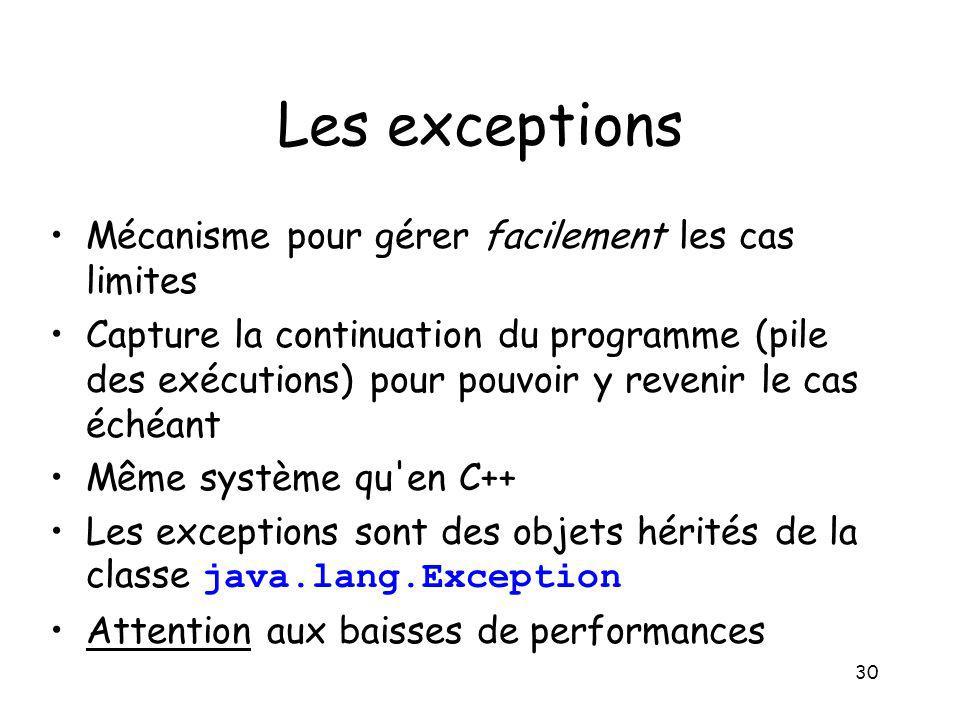 30 Les exceptions Mécanisme pour gérer facilement les cas limites Capture la continuation du programme (pile des exécutions) pour pouvoir y revenir le