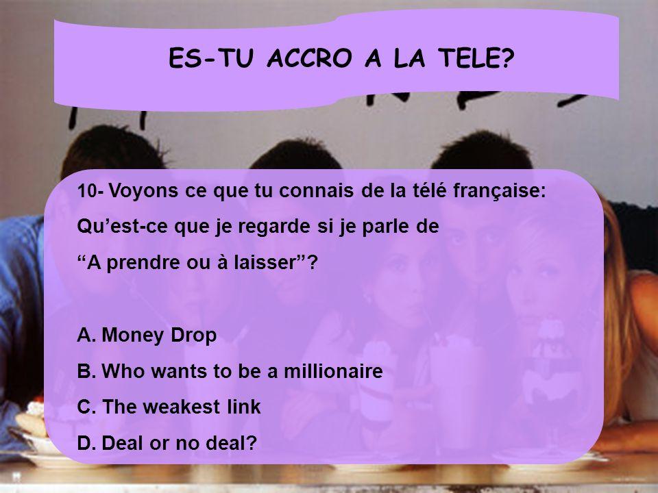 ES-TU ACCRO A LA TELE? 10- Voyons ce que tu connais de la télé française: Quest-ce que je regarde si je parle de A prendre ou à laisser? A.Money Drop