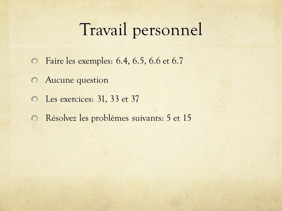 Travail personnel Faire les exemples: 6.4, 6.5, 6.6 et 6.7 Aucune question Les exercices: 31, 33 et 37 Résolvez les problèmes suivants: 5 et 15