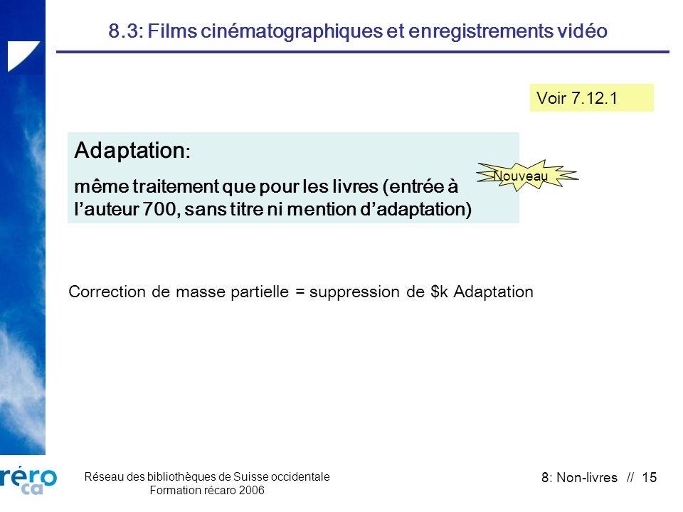 Réseau des bibliothèques de Suisse occidentale Formation récaro 2006 8: Non-livres // 15 8.3: Films cinématographiques et enregistrements vidéo Adapta