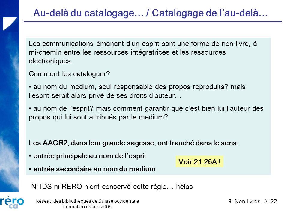 Réseau des bibliothèques de Suisse occidentale Formation récaro 2006 8: Non-livres // 22 Au-delà du catalogage… / Catalogage de lau-delà… Les communic