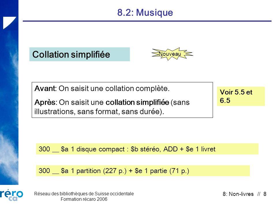 Réseau des bibliothèques de Suisse occidentale Formation récaro 2006 8: Non-livres // 8 8.2: Musique Collation simplifiée Nouveau Avant: On saisit une collation complète.