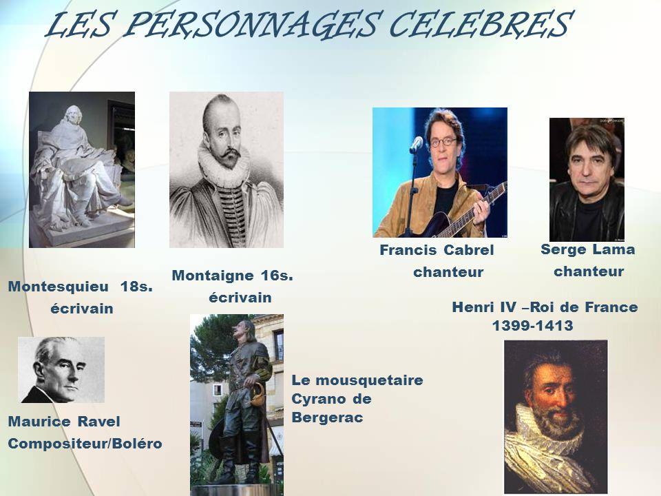 LES PERSONNAGES CELEBRES Serge Lama chanteur Montaigne 16s. écrivain Montesquieu 18s. écrivain Henri IV –Roi de France 1399-1413 Francis Cabrel chante