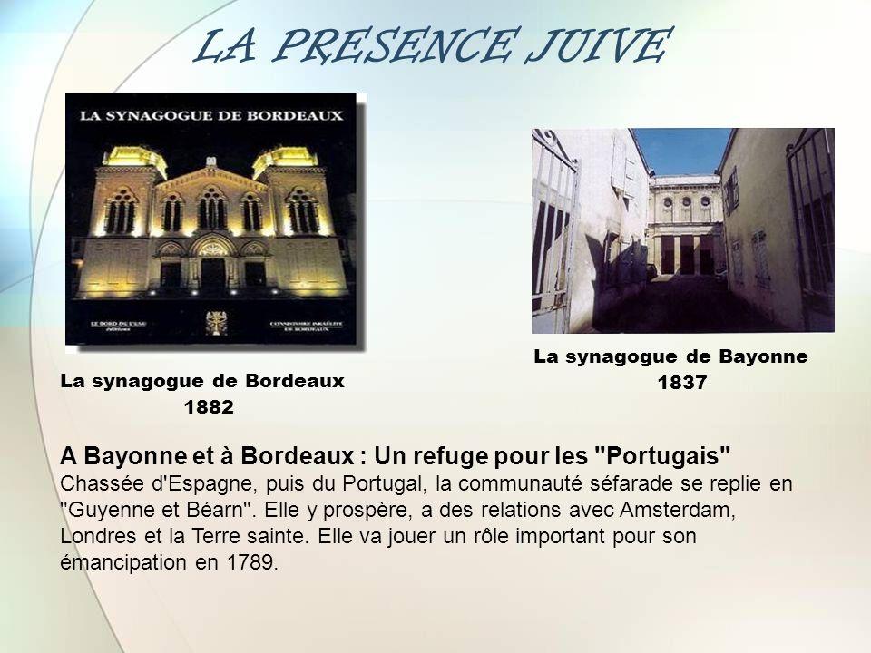 LA PRESENCE JUIVE La synagogue de Bordeaux 1882 La synagogue de Bayonne 1837 A Bayonne et à Bordeaux : Un refuge pour les