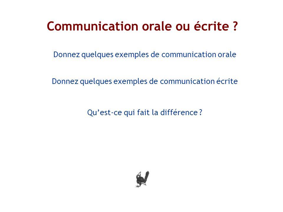 Communication orale ou écrite ? i Donnez quelques exemples de communication orale Donnez quelques exemples de communication écrite Quest-ce qui fait l