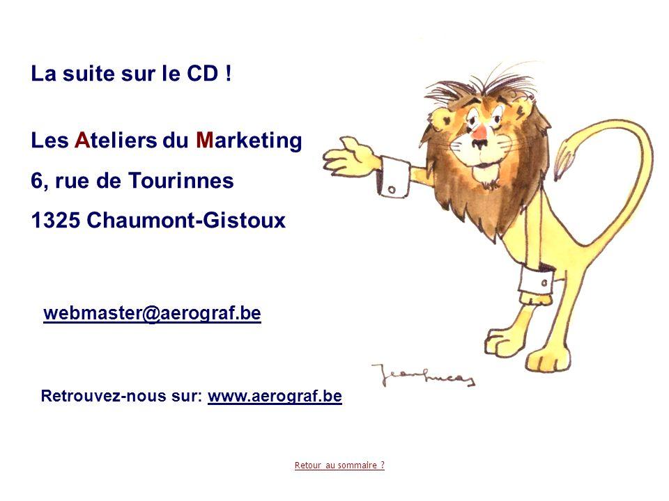La suite sur le CD ! Les Ateliers du Marketing 6, rue de Tourinnes 1325 Chaumont-Gistoux webmaster@aerograf.be Retrouvez-nous sur: www.aerograf.be Ret