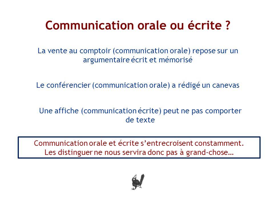 Communication orale ou écrite ? i La vente au comptoir (communication orale) repose sur un argumentaire écrit et mémorisé Le conférencier (communicati