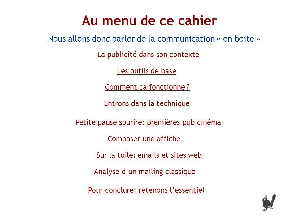 Au menu de ce cahier i Nous allons donc parler de la communication « en boite » Les outils de base La publicité dans son contexte Comment ça fonctionne .