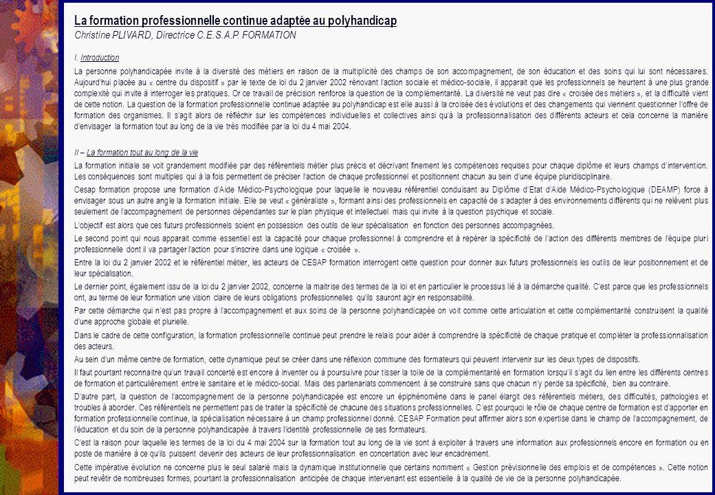 La formation professionnelle continue adaptée au polyhandicap Christine PLIVARD, Directrice C.E.S.A.P. FORMATION I. Introduction La personne polyhandi