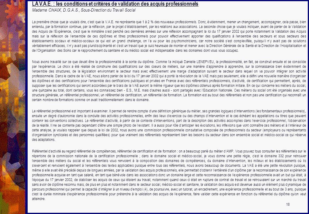 LA V.A.E. : les conditions et critères de validation des acquis professionnels Madame CHAIX, D.G.A.S., Sous-Direction du Travail Social La première ch
