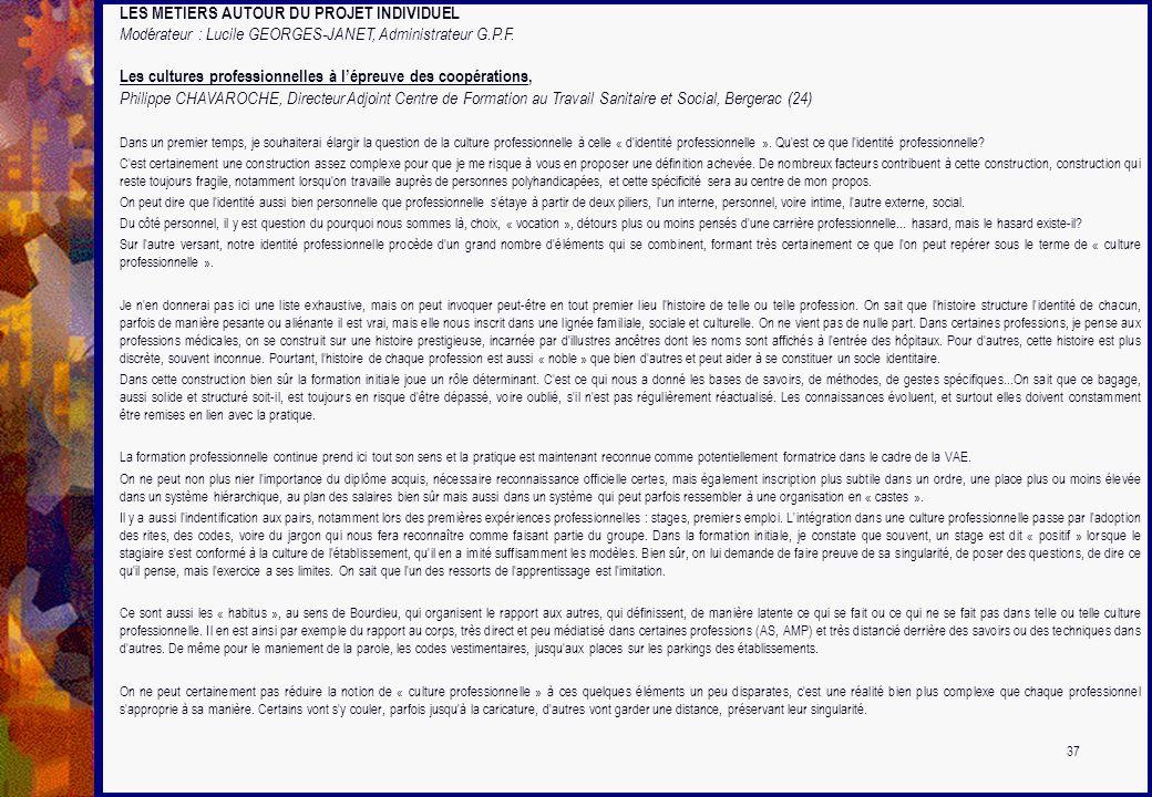 LES METIERS AUTOUR DU PROJET INDIVIDUEL Modérateur : Lucile GEORGES-JANET, Administrateur G.P.F. Les cultures professionnelles à lépreuve des coopérat