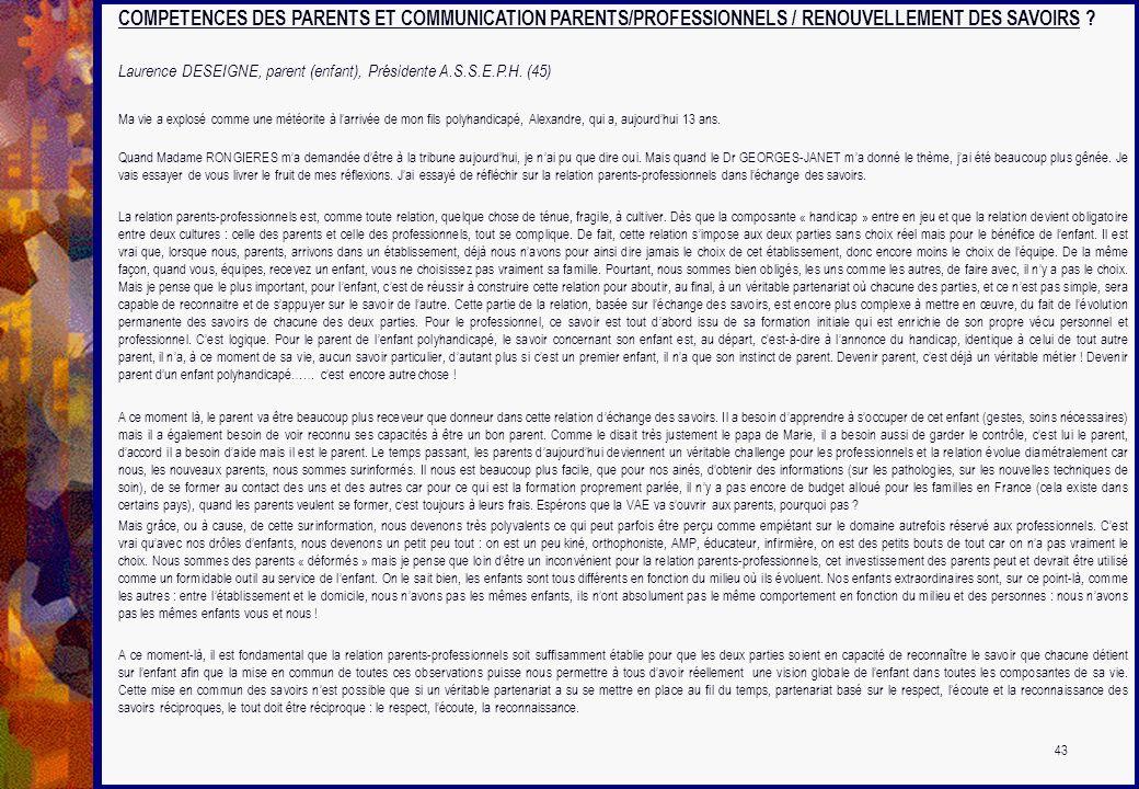 COMPETENCES DES PARENTS ET COMMUNICATION PARENTS/PROFESSIONNELS / RENOUVELLEMENT DES SAVOIRS ? Laurence DESEIGNE, parent (enfant), Présidente A.S.S.E.