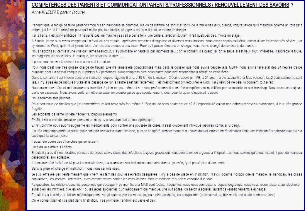 COMPETENCES DES PARENTS ET COMMUNICATION PARENTS/PROFESSIONNELS / RENOUVELLEMENT DES SAVOIRS ? Anne KHELFAT, parent (adulte) Pendant que je rédige ce