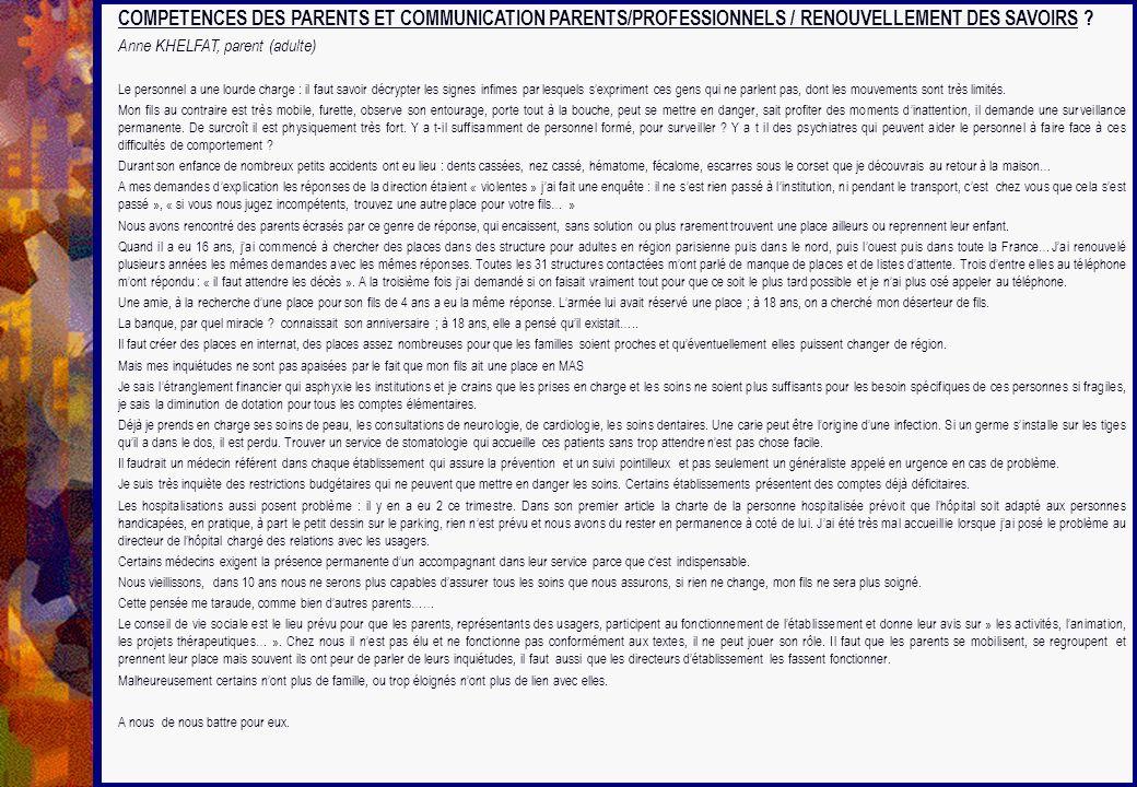 COMPETENCES DES PARENTS ET COMMUNICATION PARENTS/PROFESSIONNELS / RENOUVELLEMENT DES SAVOIRS ? Anne KHELFAT, parent (adulte) Le personnel a une lourde