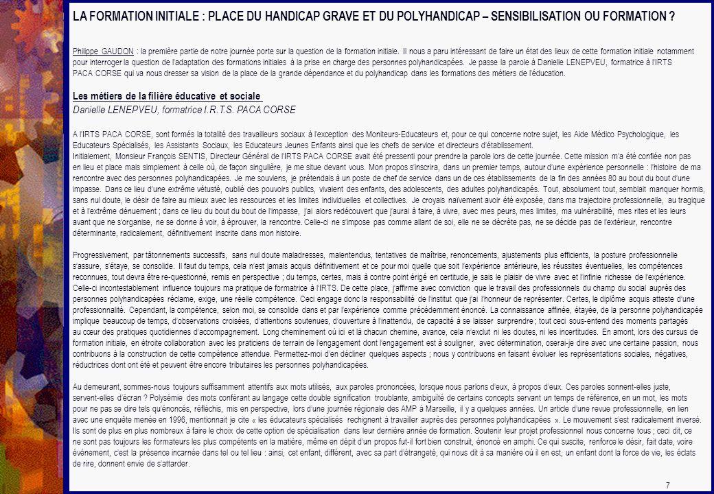 LA FORMATION INITIALE : PLACE DU HANDICAP GRAVE ET DU POLYHANDICAP – SENSIBILISATION OU FORMATION ? Philippe GAUDON : la première partie de notre jour