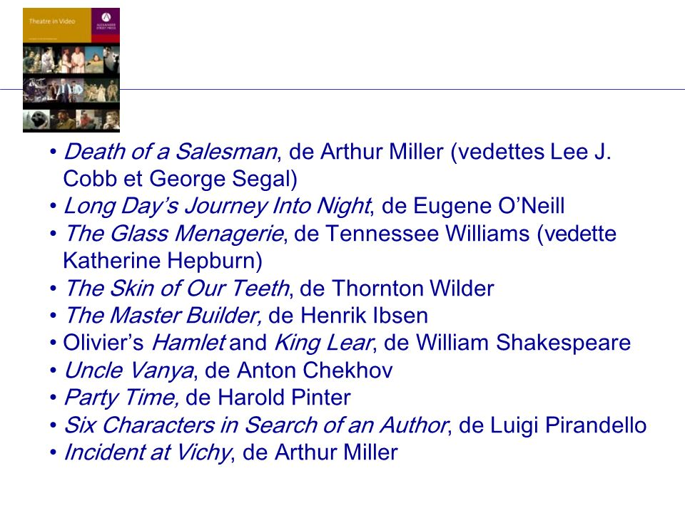 Death of a Salesman, de Arthur Miller (vedettes Lee J. Cobb et George Segal) Long Days Journey Into Night, de Eugene ONeill The Glass Menagerie, de Te