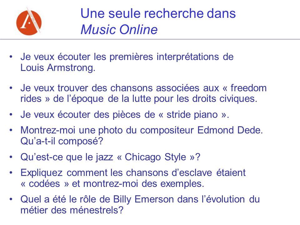 Une seule recherche dans Music Online Je veux écouter les premières interprétations de Louis Armstrong. Je veux trouver des chansons associées aux « f