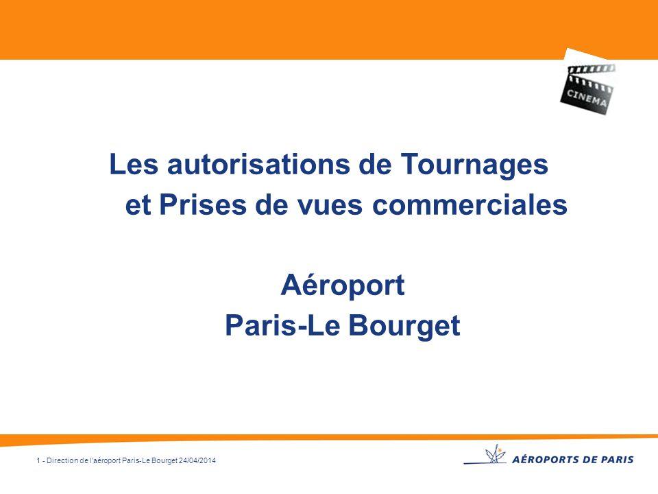 1 - Direction de l'aéroport Paris-Le Bourget 24/04/2014 Les autorisations de Tournages et Prises de vues commerciales Aéroport Paris-Le Bourget