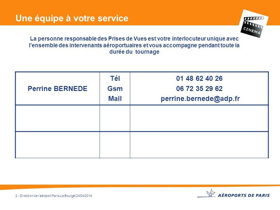 2 - Direction de l'aéroport Paris-Le Bourget 24/04/2014 Une équipe à votre service Perrine BERNEDE Tél Gsm Mail 01 48 62 40 26 06 72 35 29 62 perrine.
