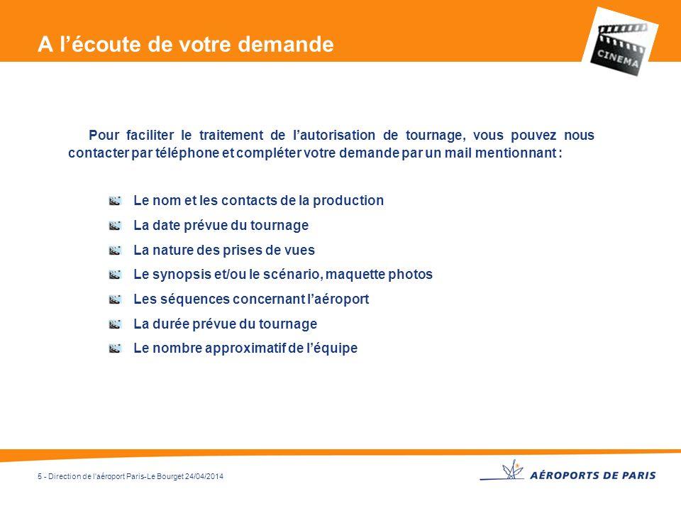 5 - Direction de l'aéroport Paris-Le Bourget 24/04/2014 A lécoute de votre demande Pour faciliter le traitement de lautorisation de tournage, vous pou