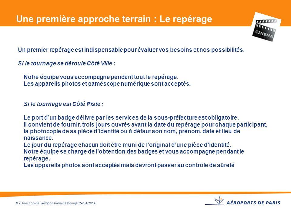 6 - Direction de l'aéroport Paris-Le Bourget 24/04/2014 Un premier repérage est indispensable pour évaluer vos besoins et nos possibilités. Si le tour