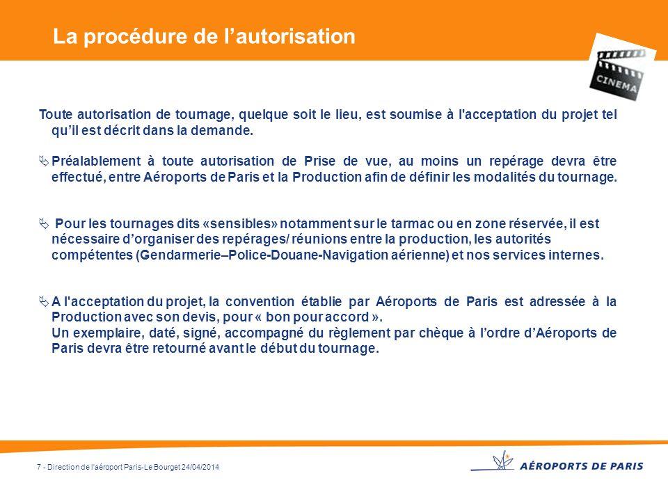 7 - Direction de l'aéroport Paris-Le Bourget 24/04/2014 Toute autorisation de tournage, quelque soit le lieu, est soumise à l'acceptation du projet te