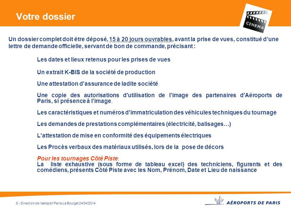 8 - Direction de l'aéroport Paris-Le Bourget 24/04/2014 Votre dossier Un dossier complet doit être déposé, 15 à 20 jours ouvrables, avant la prise de