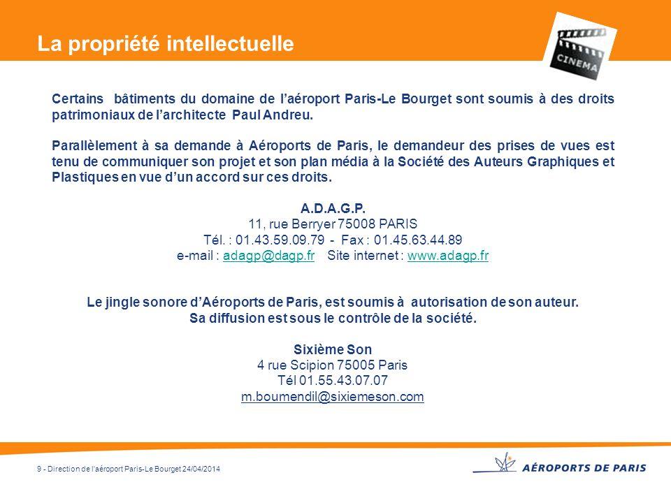 9 - Direction de l'aéroport Paris-Le Bourget 24/04/2014 La propriété intellectuelle Certains bâtiments du domaine de laéroport Paris-Le Bourget sont s