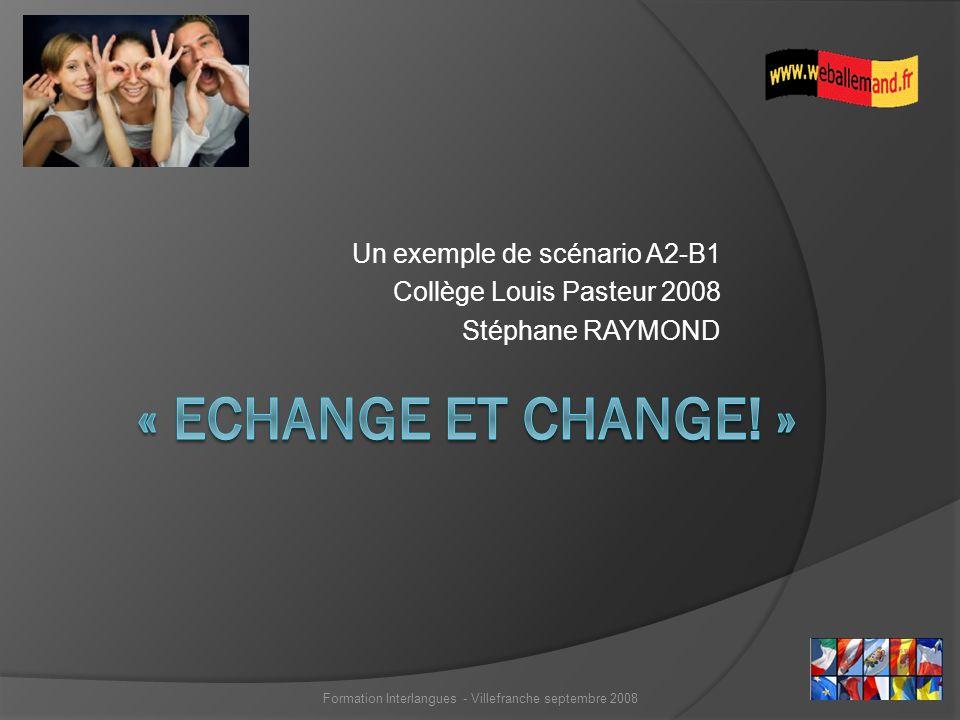 Un exemple de scénario A2-B1 Collège Louis Pasteur 2008 Stéphane RAYMOND Formation Interlangues - Villefranche septembre 2008