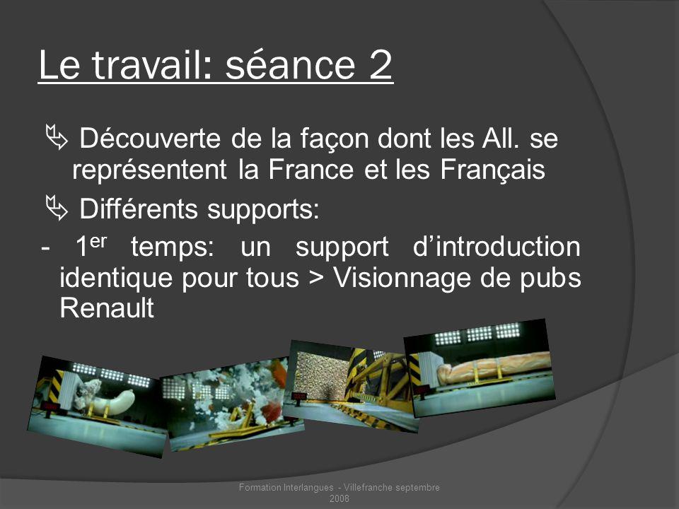 Le travail: séance 2 Découverte de la façon dont les All. se représentent la France et les Français Différents supports: - 1 er temps: un support dint