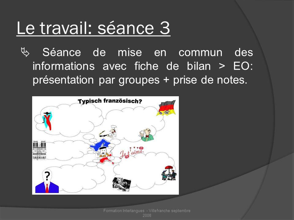 Le travail: séance 3 Séance de mise en commun des informations avec fiche de bilan > EO: présentation par groupes + prise de notes. Formation Interlan