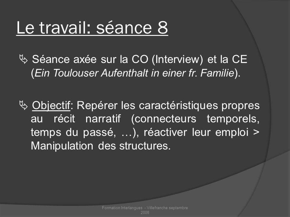 Le travail: séance 8 Séance axée sur la CO (Interview) et la CE ( Ein Toulouser Aufenthalt in einer fr. Familie ). Objectif: Repérer les caractéristiq